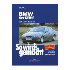 So wird's gemacht - Band 102 102 BMW 5er Reihe 12/95-06/03 E39